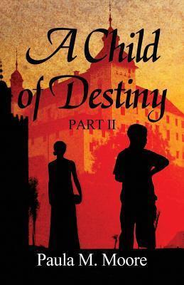 A Child of Destiny Part II Paula M Moore