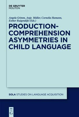 Production-Comprehension Asymmetries in Child Language  by  Angela Grimm