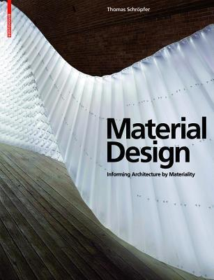 Material Design: Informing Architecture  by  Materiality by Thomas Schröpfer