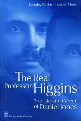 The Real Professor Higgins: The Life and Career of Daniel Jones  by  Beverly Collins