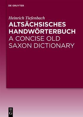 Alts Chsisches Handw Rterbuch / A Concise Old Saxon Dictionary Heinrich Tiefenbach