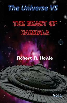 The Universe vs: The Beast of Harmala Robert R. Howle