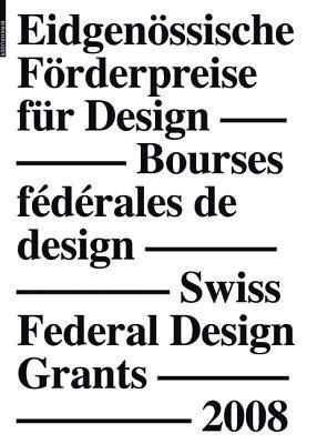 Eidgen Ssische Furderpreise Fur Design 2008, Bourses F D Rales de Design 2008, Swiss Federal Design Grants 2008: [Aho-Zim]  by  Bak