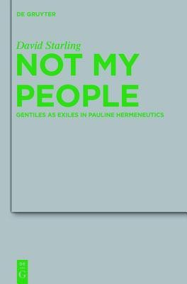 Not My People: Gentiles as Exiles in Pauline Hermeneutics  by  David Ian Starling