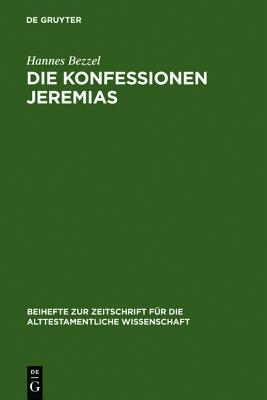 Die Konfessionen Jeremias: Eine Redaktionsgeschichtliche Studie  by  Hannes Bezzel