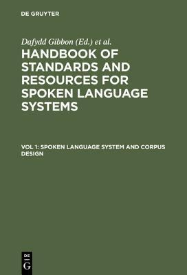 Spoken Language System And Corpus Deign (Handbook Of Standards And Resources For Spoken Language Systems, Vol 1) (V. 1) Dafydd Gibbon