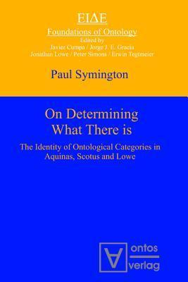 On Determining What There Is: The Identity of Ontological Categories in Aquinas, Scotus and Lowe  by  Paul Symington