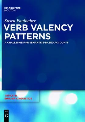 Verb Valency Patterns: A Challenge for Semantics-Based Accounts Susen Faulhaber
