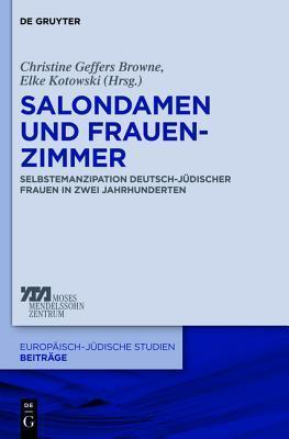Salondamen Und Frauenzimmer: Selbstemanzipation Deutsch-Judischer Frauen in Zwei Jahrhunderten Christine Geffers Browne
