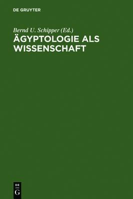 Ägyptologie als Wissenschaft: Adolf Erman (1854-1937) in seiner Zeit Bernd U. Schipper