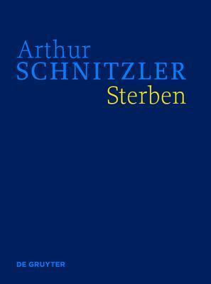 Sterben: Historisch-Kritische Ausgabe Arthur Schnitzler