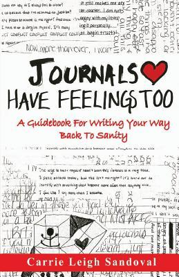 Journals Have Feelings Too: A Guidebook for Writing Your Way Back to Sanity  by  Carrie Leigh Sandoval