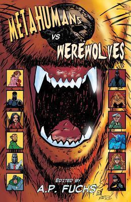 Metahumans Vs Werewolves: A Superhero Vs Werewolf Anthology  by  Keith Gouveia