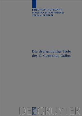 Die Dreisprachige Stele Des C. Cornelius Gallus: Ubersetzung Und Kommentar  by  Friedhelm Hoffmann