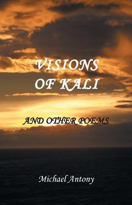 Visions of Kali and Other Poems  by  Michael Antony