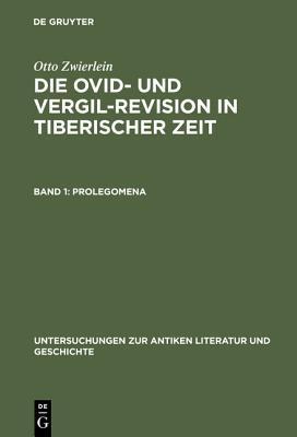 Die Ovid- Und Vergil-Revision in Tiberischer Zeit: Erscheint in 4 Banden  by  Otto Zwierlein