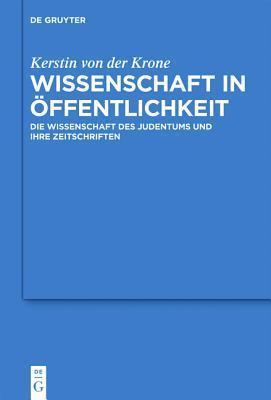 Wissenschaft in Ffentlichkeit: Die Wissenschaft Des Judentums Und Ihre Zeitschriften  by  Kerstin Von Der Krone