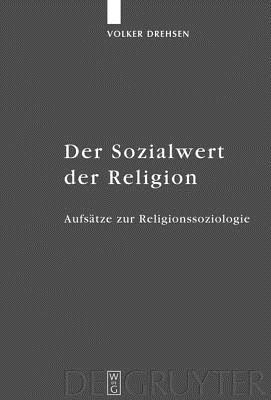 Der Sozialwert Der Religion: Aufs Tze Zur Religionssoziologie Volker Drehsen
