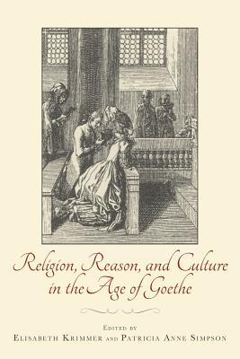 Religion, Reason, and Culture in the Age of Goethe  by  Elisabeth Krimmer