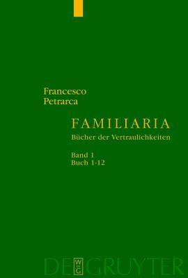 Familiaria: Bucher Der Vertraulichkeiten Francesco Petrarca