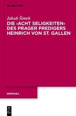 Die Acht Seligkeiten Des Heinrich Von Sankt Gallen  by  Jakub Simek
