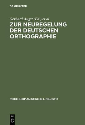 Zur Neuregelung Der Deutschen Orthographie: Begrundung Und Kritik  by  Gerhard Augst