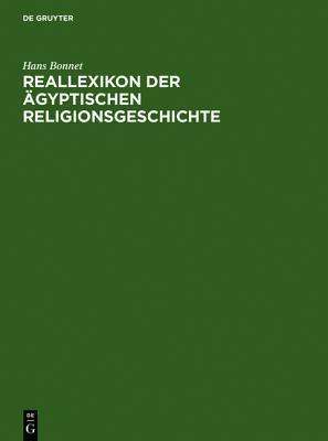 Reallexikon Der Gyptischen Religionsgeschichte  by  Hans Bonnet