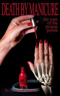 Death Manicure: The Case of the Poison Polish by Robert T. Spalding Jr.