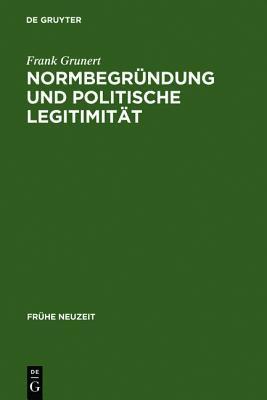 Normbegr Ndung Und Politische Legitimit T: Zur Rechts- Und Staatsphilosophie Der Deutschen Fr Haufkl Rung  by  Frank Grunert