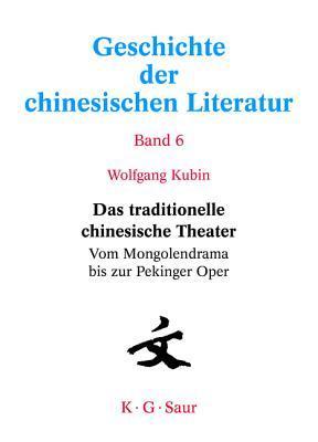 Das Traditionelle Chinesische Theater: Vom Mongolendrama Bis Zur Pekinger Oper  by  Wolfgang Kubin