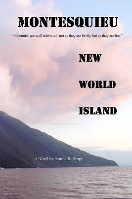 Montesquieu, New World Island  by  Arnold R. Kropp