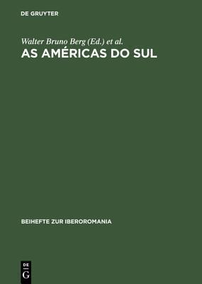 As Américas do sul: O Brasil no contexto Latino-Americano  by  Walter Bruno Berg