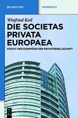 Die Societas Privata Europaea (Spe): Statut Der Europ Ischen Privatgesellschaft  by  Winfried Keil