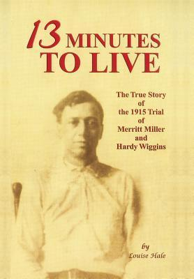 13 Minutes to Live: The Trial of Merritt Miller and Hardy Wiggins in G Louise Miller Hale