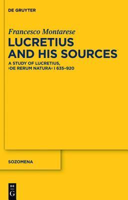 Lucretius and His Sources: A Study of Lucretius, De Rerum Natura I 635-920  by  Francesco Montarese