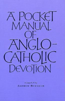 A Pocket Manual of Anglo-Catholic Devotion Andrew Burnham