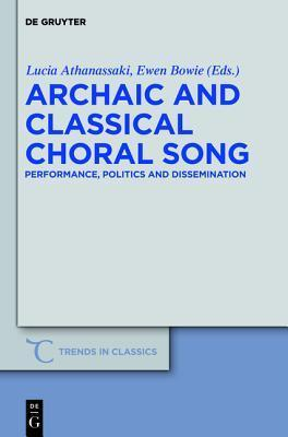 Archaic and Classical Choral Song: Performance, Politics and Dissemination  by  Lucia Athanassaki