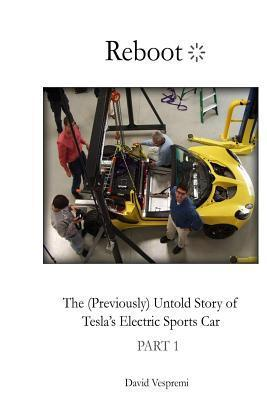 Reboot: The (Previously) Untold Story of Teslas Electric Sports Car: Part 1  by  David Vespremi