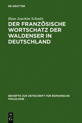 Der Franzosische Wortschatz Der Waldenser in Deutschland: Archivstudien  by  Hans Joachim Schmitt