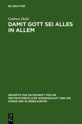 Damit Gott SEI Alles in Allem: Studien Zum Paulinischen Und Fr Hj Dischen Universalismus  by  Gudrun Holtz