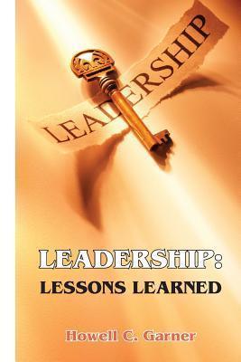 Leadership: Lessons Learned  by  Dr Howell C Garner