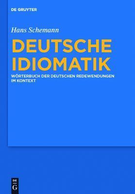 Deutsche Idiomatik: W Rterbuch Der Deutschen Redewendungen Im Kontext  by  Hans Schemann