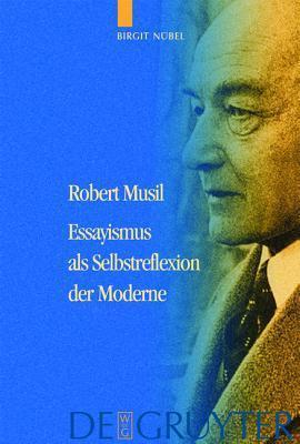 Robert Musil - Essayismus ALS Selbstreflexion Der Moderne Birgit N. Bel