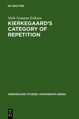 Kierkegaards Category of Repetition: A Reconstruction Niels Nymann Eriksen