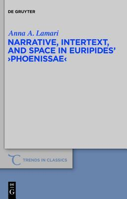 Narrative, Intertext, and Space in Euripides Phoenissae Anna A. Lamari