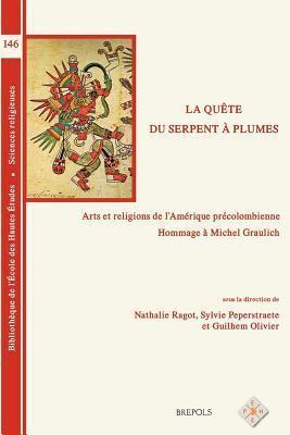 BEHE 146 La quete du serpent a plumes: Arts Et Religions de LAmerique Precolombienne. Hommage a Michel Graulich  by  G Olivier