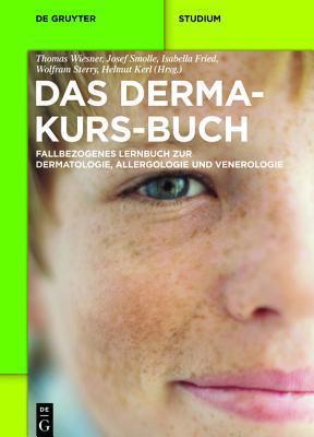 Das Derma-Kurs-Buch: Fallbezogenes Lernbuch Zur Dermatologie, Allergologie Und Venerologie Thomas Wiesner