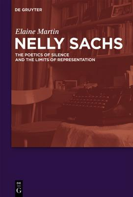 Nelly Sachs: The Poetics of Silence and the Limits of Representation Elaine Martin