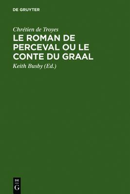 Le Roman de Perceval Ou Le Conte Du Graal: Edition Critique DApr S Tous Les Manuscrits  by  Chrétien de Troyes