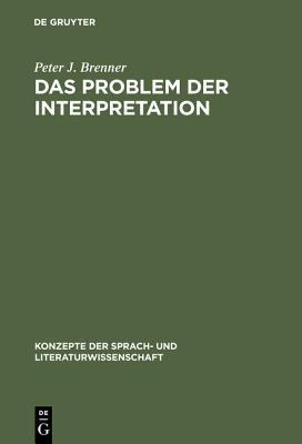 Das Problem der Interpretation: Eine Einführung indie Grundlagen der Literaturwissenschaft Peter J. Brenner